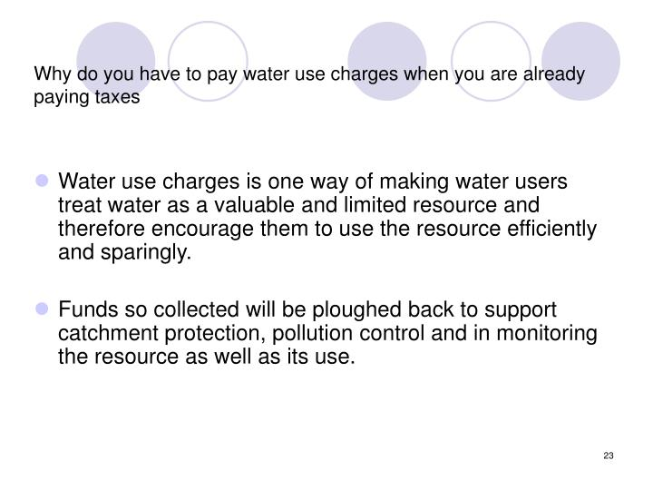 Why do you have to pay water use charges when you are already paying taxes