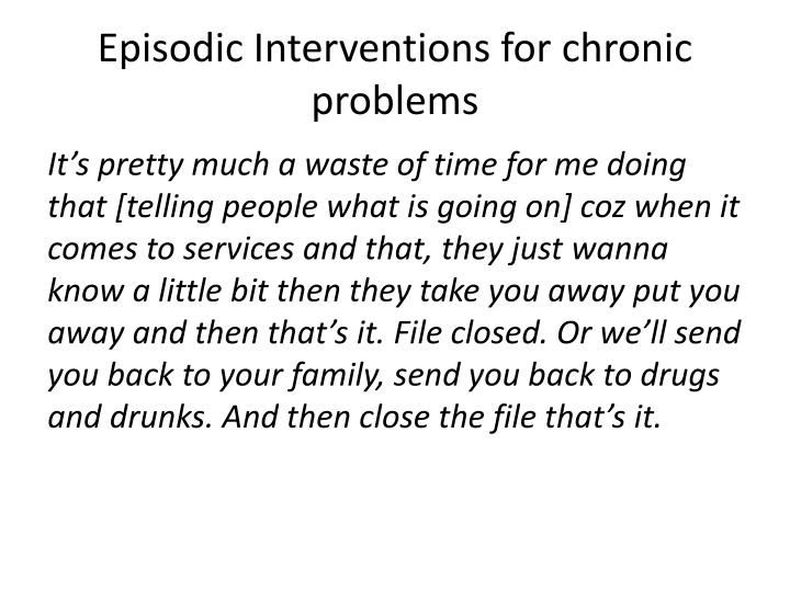 Episodic Interventions for chronic problems