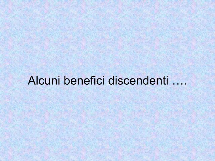 Alcuni benefici discendenti ….