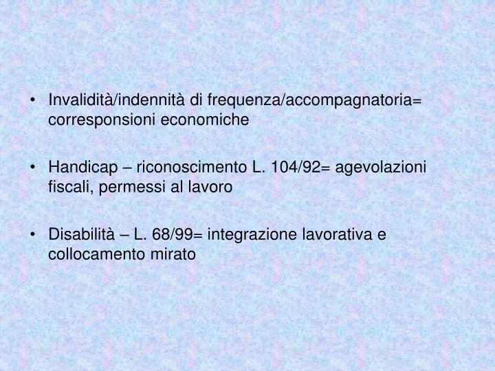 Invalidità/indennità di frequenza/accompagnatoria= corresponsioni economiche