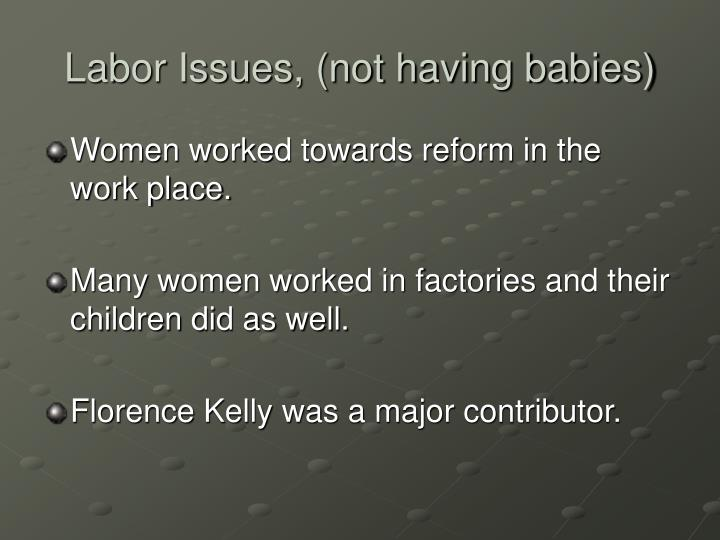Labor Issues, (not having babies)