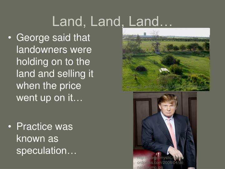 Land, Land, Land…