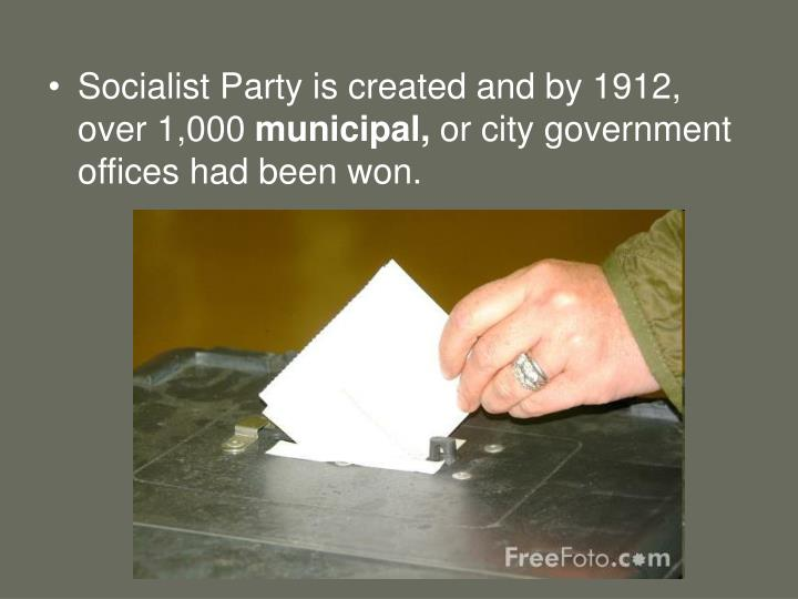 Socialist Party is created and by 1912, over 1,000