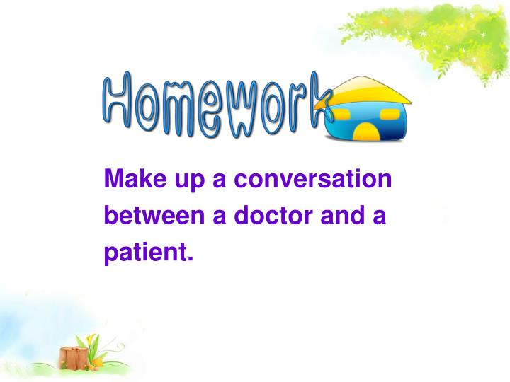 Make up a conversation between a doctor and a patient.