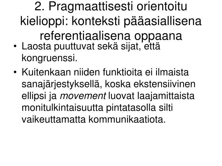 2. Pragmaattisesti orientoitu kielioppi: konteksti pääasiallisena referentiaalisena oppaana
