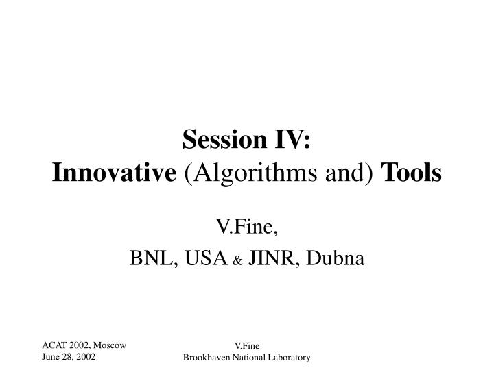 session iv innovative algorithms and tools n.