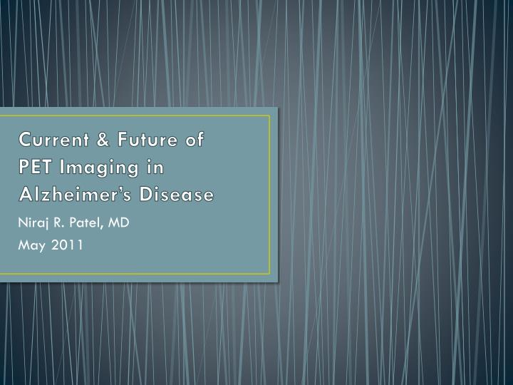 current future of pet imaging in alzheimer s disease n.