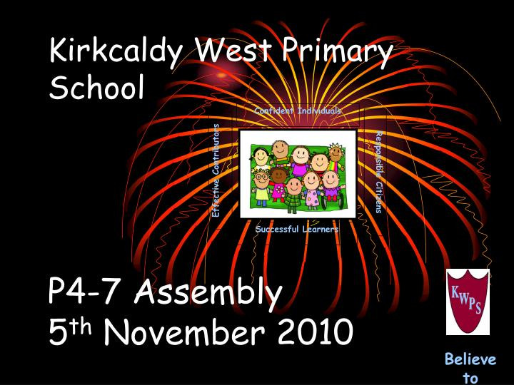 Kirkcaldy west primary school p4 7 assembly 5 th november 2010