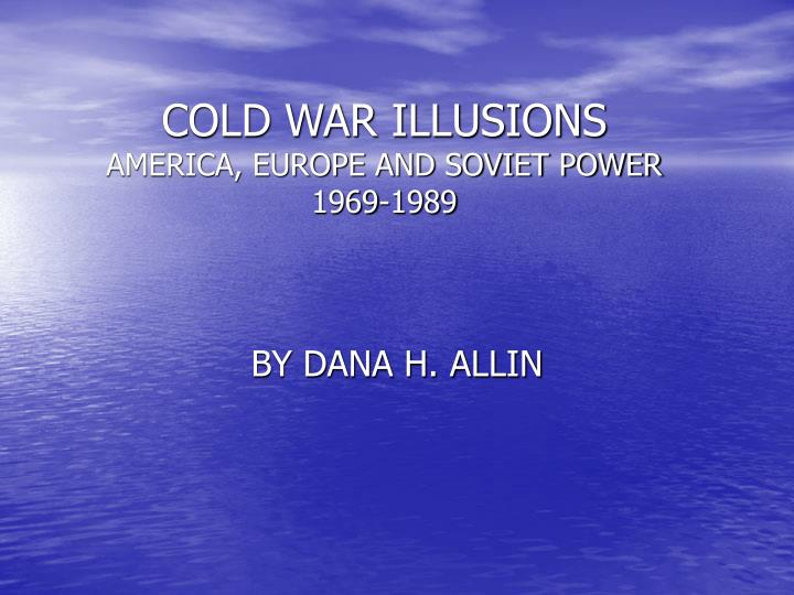 Cold war illusions america europe and soviet power 1969 1989
