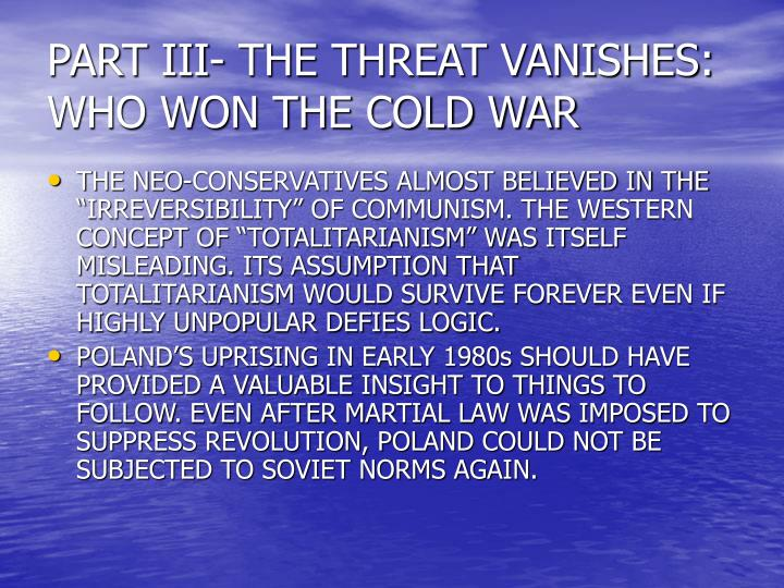 PART III- THE THREAT VANISHES: WHO WON THE COLD WAR
