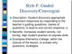 style f guided discovery convergent