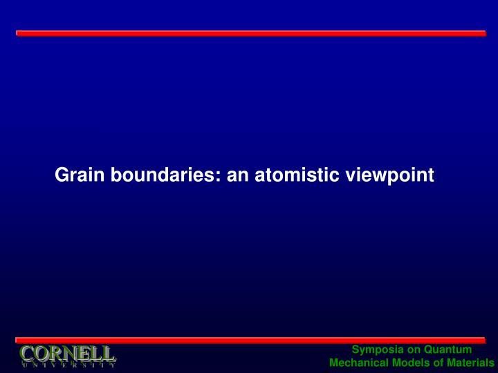 Grain boundaries: an atomistic viewpoint