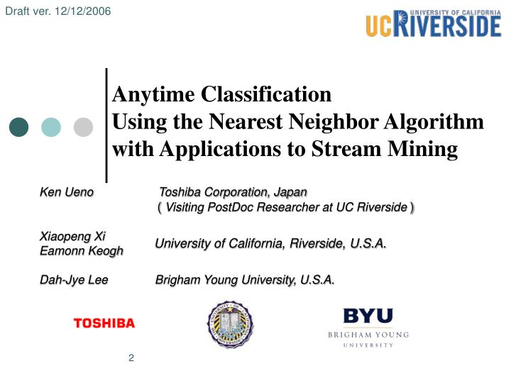 Anytime classification using the nearest neighbor algorithm with application s to stream mining