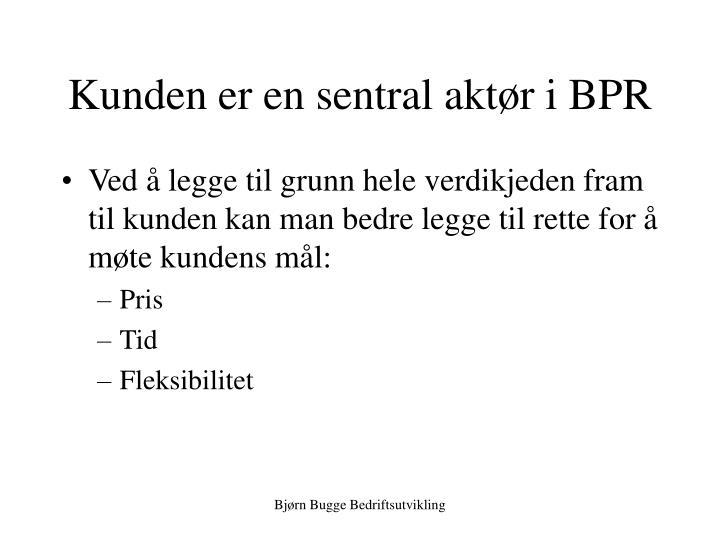 Kunden er en sentral aktør i BPR