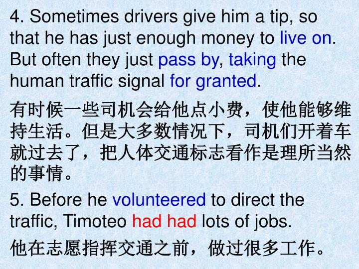 4. Sometimes drivers give him a tip, so that he has just enough money to