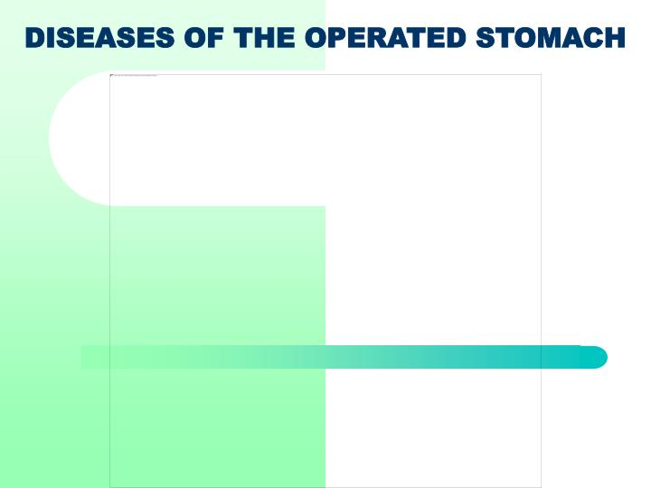 PPT - DISEASES OF THE OPERATED STOMACH PowerPoint Presentation - ID