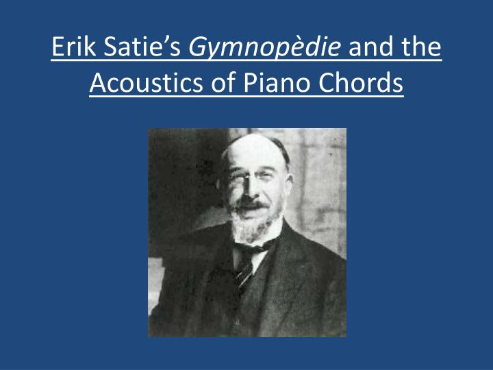 Erik satie s gymnop die and the acoustics of piano chords