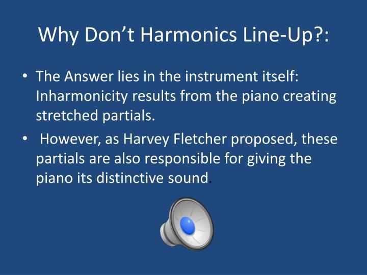 Why Don't Harmonics Line-Up?: