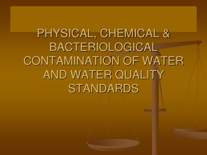 Physical chemical bacteriological contamination of water and water quality standards