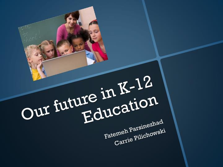 our future in k 12 education n.