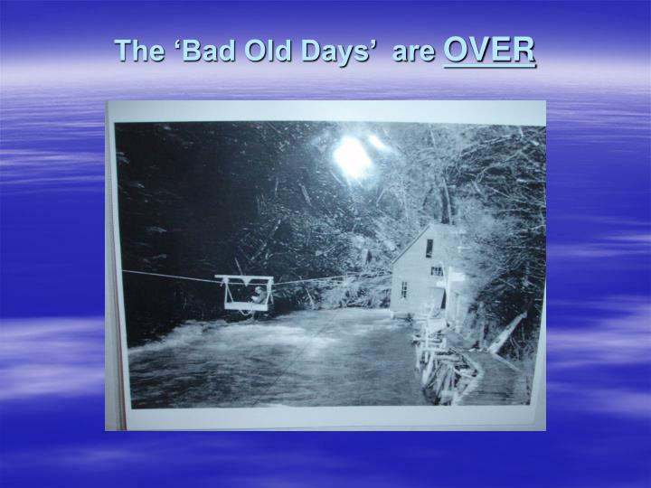 The 'Bad Old Days'  are