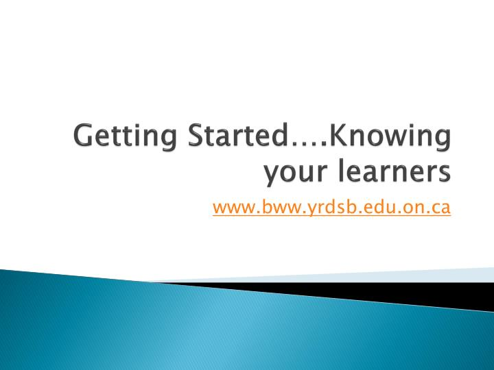 Getting Started….Knowing your learners