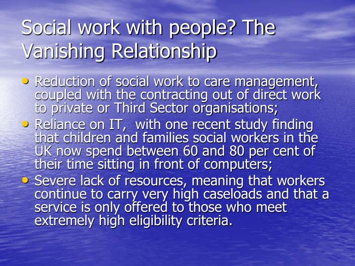 Social work with people? The Vanishing Relationship