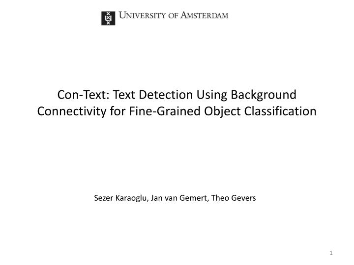 con text text detection using background connectivity for fine grained object classification