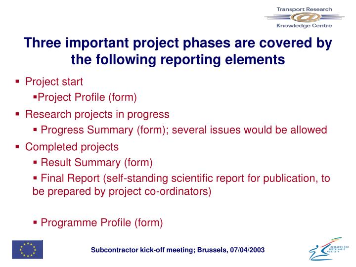 Three important project phases are covered by the following reporting elements