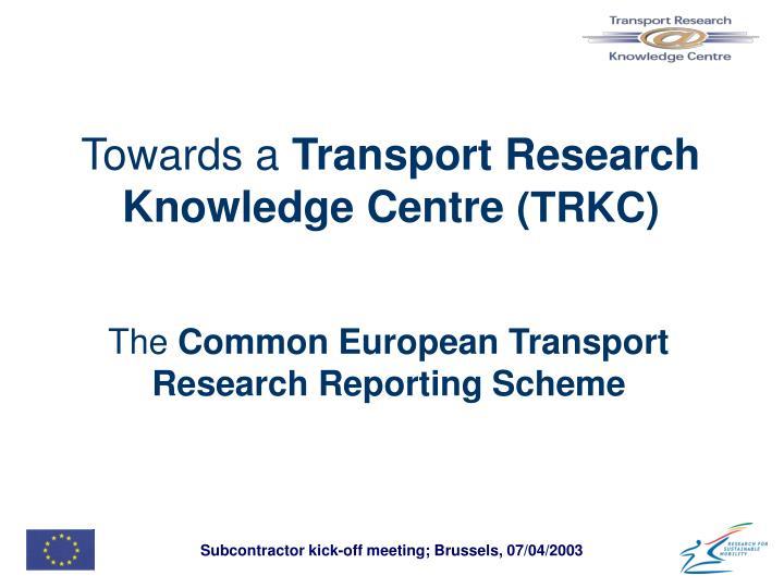 Towards a transport research knowledge centre trkc