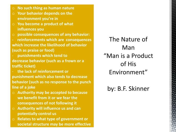 man is a product of his environment The distinction between innate and acquired characteristics first published tue aug 4, 2009 the idea that some characteristics of an organism are explained by the organism's intrinsic nature, whilst others reflect the influence of the environment is an ancient one.