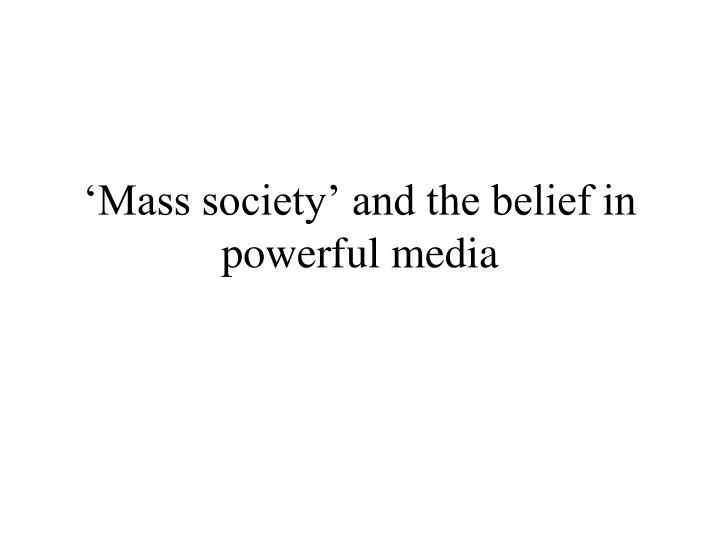 mass society and the belief in powerful media n.