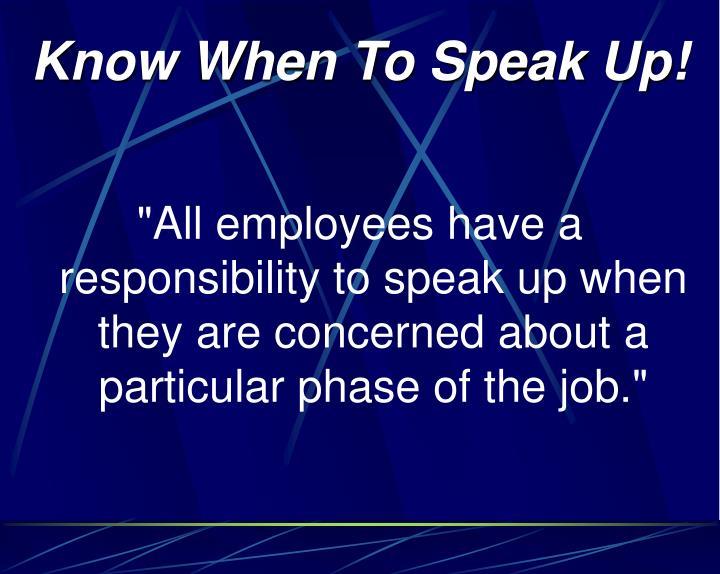 Know When To Speak Up!