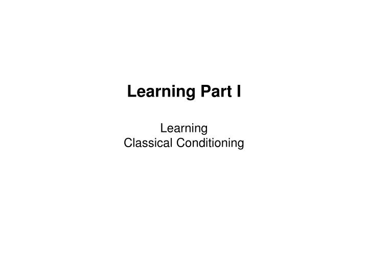 learning part i learning classical conditioning n.