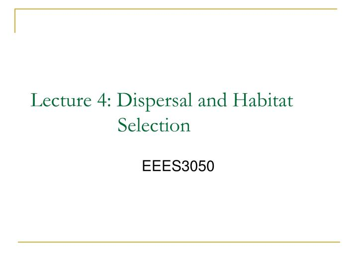 lecture 4 dispersal and habitat selection n.