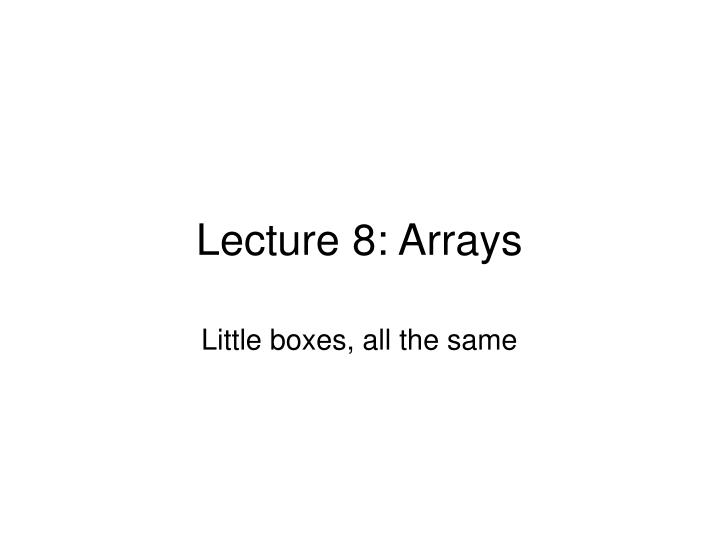 Lecture 8 arrays