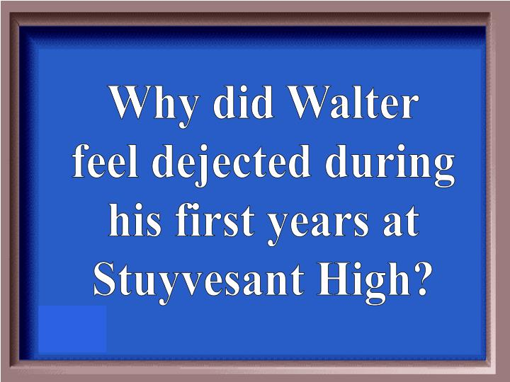 Why did Walter