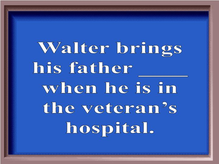 Walter brings