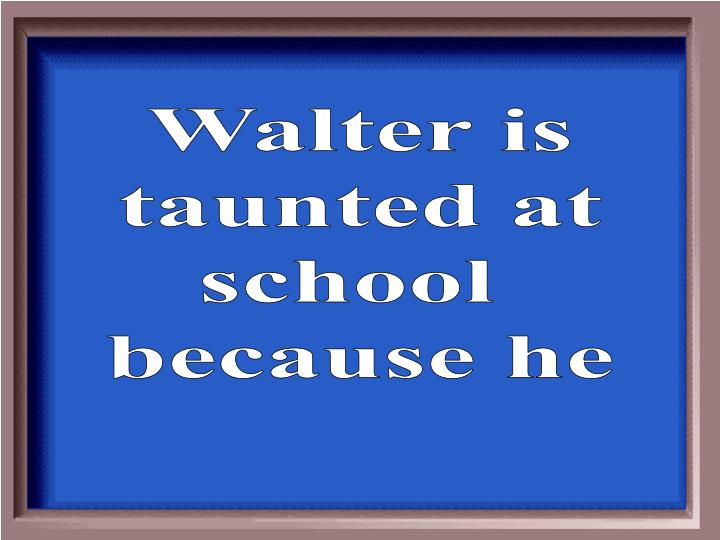 Walter is
