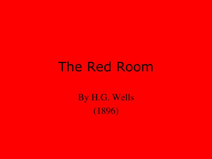 analysis of the red room by h Analysis of the red room by hg wells, the signalman by charles dickens, and an arrest by ambrose bierce 525 words | 3 pages analysis of the red room by hg wells, the signalman by charles dickens, and an arrest by ambrose bierce the victorian era, spanning from 1830-1901, was a period of dramatic change with the rapid extension of colonialism through africa, asia and the west indies making.