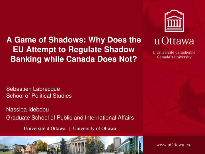 a game of shadows why does the eu attempt to regulate shadow banking while canada does not n.