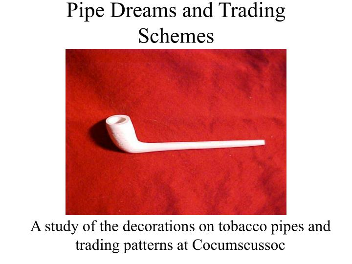 pipe dreams and trading schemes n.