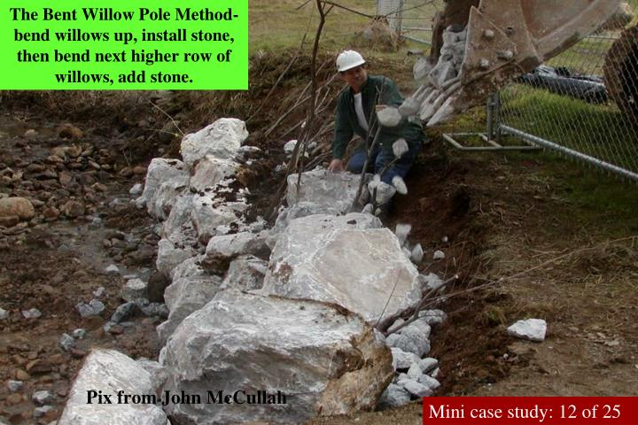 The Bent Willow Pole Method-bend willows up, install stone, then bend next higher row of willows, add stone.
