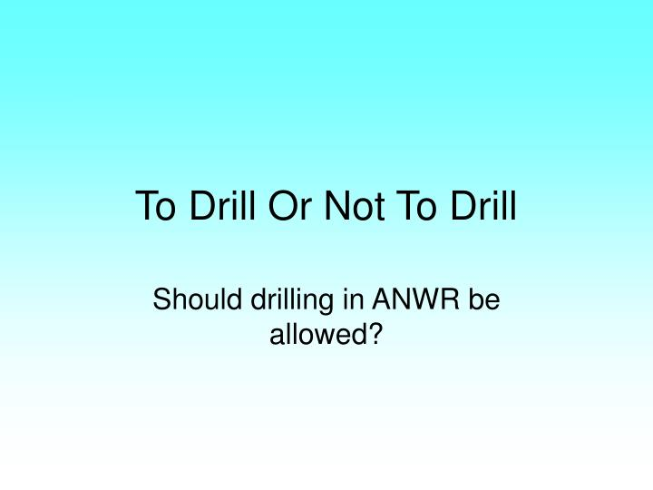 to drill or not to drill n.
