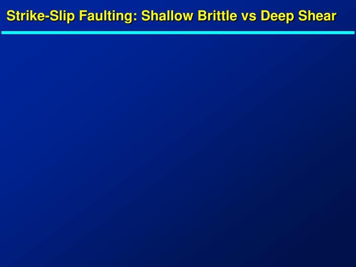 Strike-Slip Faulting: Shallow Brittle vs Deep Shear