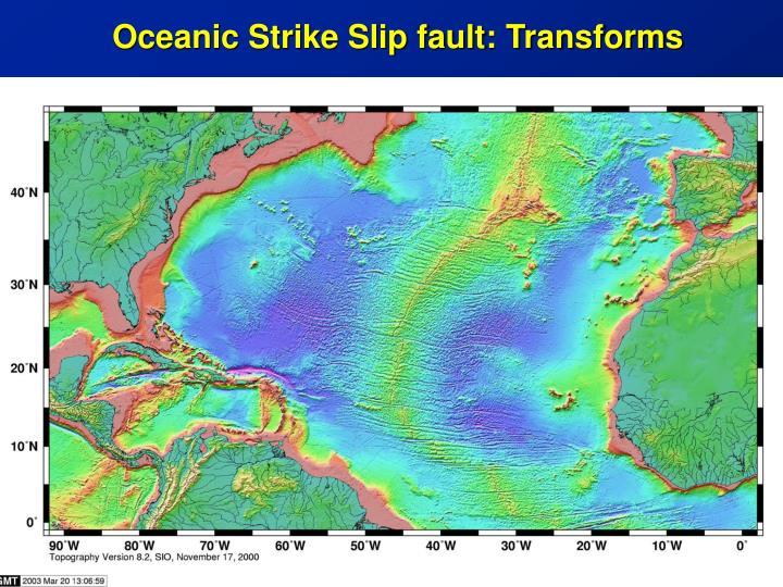 Oceanic Strike Slip fault: Transforms