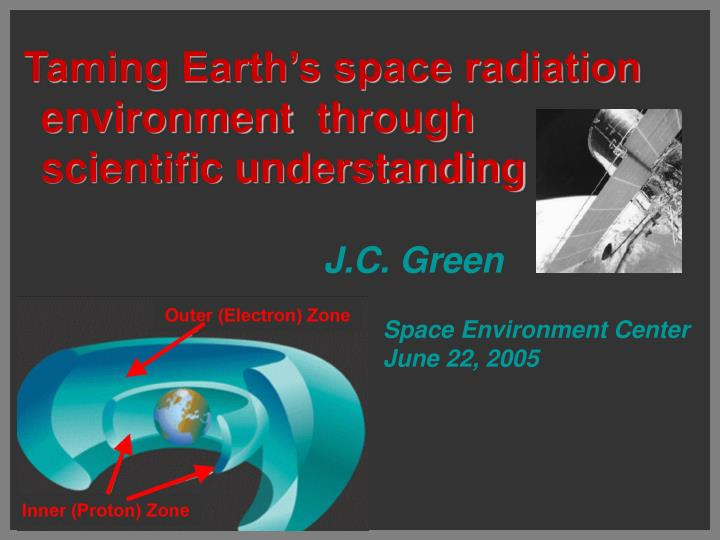 Taming earth s space radiation environment through scientific understanding