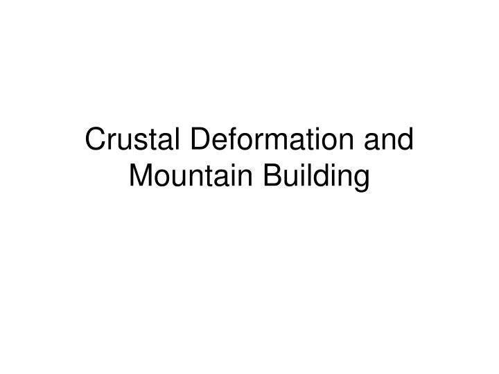 Crustal deformation and mountain building