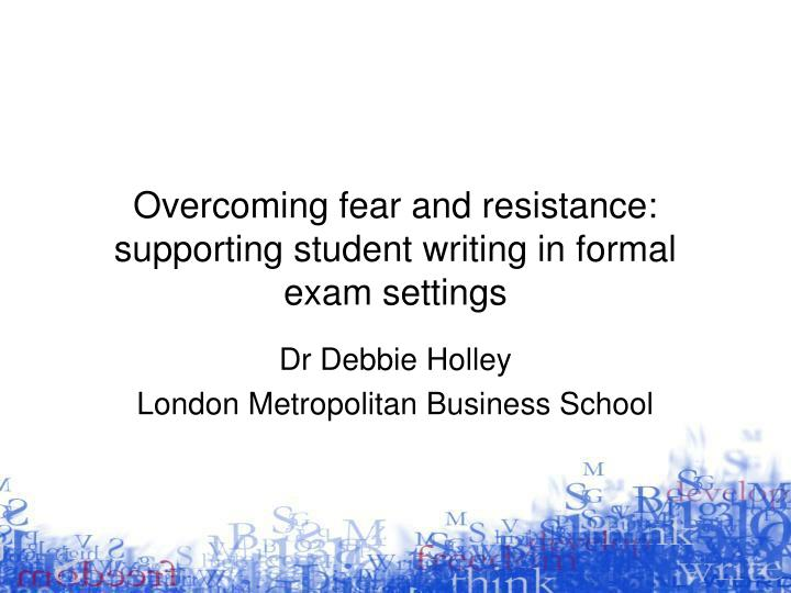 Overcoming fear and resistance: supporting student writing in formal exam settings