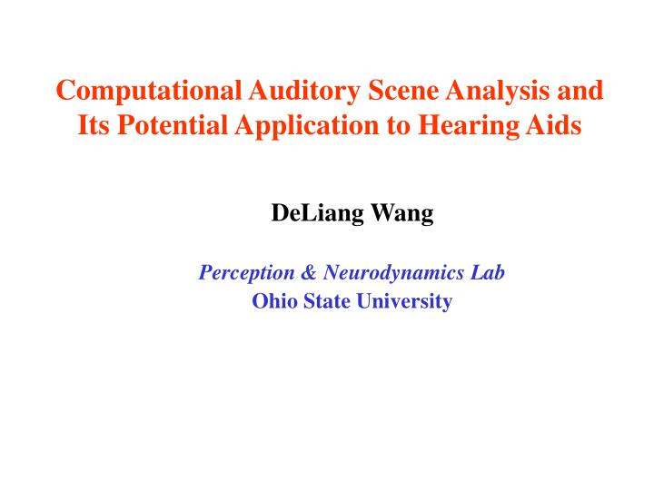 computational auditory scene analysis and its potential application to hearing aids n.